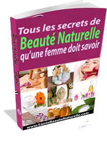 Tous Les Secrets de Beauté Naturelle Que Toutes Les Femmes Doivent Savoir - Enfin! Vous pouvez avoir et maintenir une peau plus jeune et rayonnante de beauté, sans réactions allergiques sans dépenser de l'argent dans les produits cosmétiques